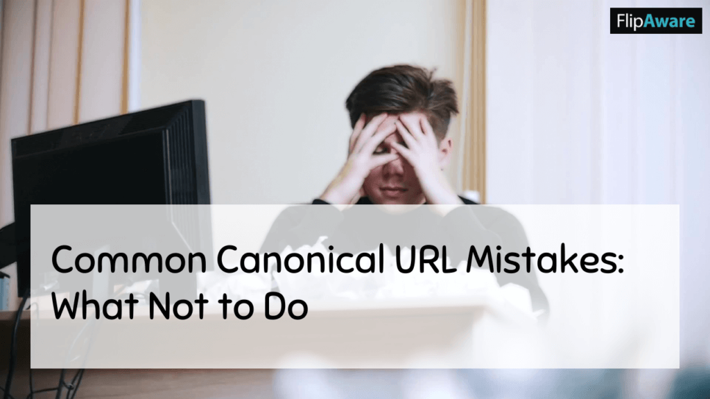 Why Do Canonical Links Matter? and common canonical url mistakes: what not to do